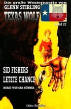 Texas Wolf #22: Sid Fishers letzte Chance by Horst Weymar Hübner