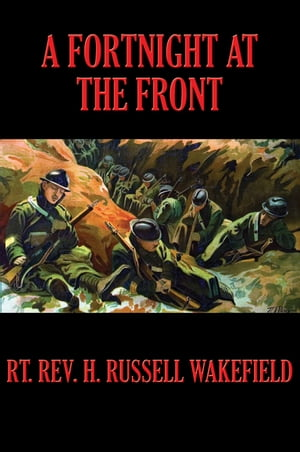 A Fortnight at the Front by Henry Russell Wakefield