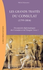 Les Grands Traités du Consulat (1799-1804): Documents diplomatiques du Consulat et de l'Empire, tome 1 by Michel Kerautret