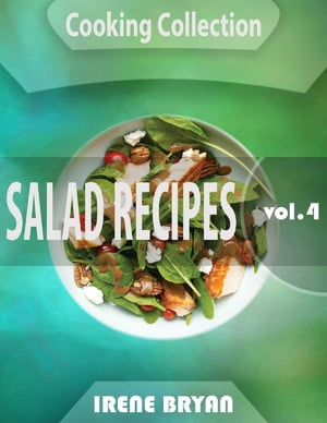 Cooking Collection - Salad Recipes - Volume 4
