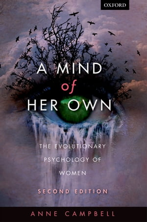 A Mind Of Her Own The evolutionary psychology of women