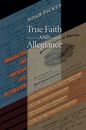 True Faith and Allegiance Immigration and American Civic Nationalism