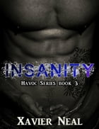 Insanity: Havoc Series, #3 by Xavier Neal