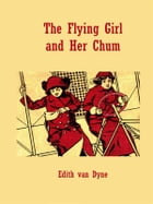 The Flying Girl and Her Chum by Edith Van Dyne