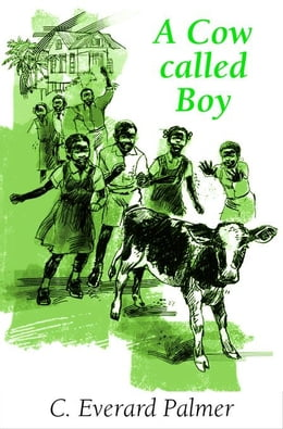 Book A Cow Called Boy 2nd Ed: Caribbean Story Books for Children by Palmer, C Everard