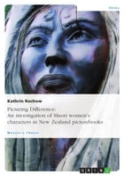 Picturing Difference: An investigation of Maori women's characters in New Zealand picturebooks by Kathrin Rochow