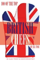 100 of the Top British Chefs of All Time by alex trostanetskiy