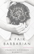 A Fair Barbarian (Annotated) by Frances Hodgson Burnett