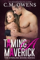 Taming A Maverick: The Sterling Shore Series, #11 by C.M. Owens