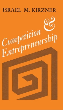 Book Competition and Entrepreneurship by Israel M. Kirzner