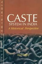 Caste System In India: A Historical Perspective by Ekta Singh