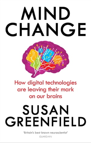 Mind Change How digital technologies are leaving their mark on our brains