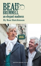 Beau Brummel: an elegant madness by Ron Hutchinson