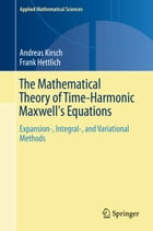 The Mathematical Theory of Time-Harmonic Maxwell's Equations: Expansion-, Integral-, and…