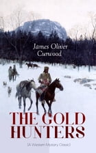 THE GOLD HUNTERS (A Western Mystery Classic): A Dangerous Treasure Hunt and the Story of Life and Adventure in the Hudson Bay Wilds (From the Reno by James Oliver Curwood