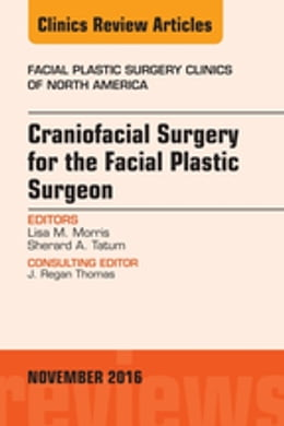 Book Craniofacial Surgery for the Facial Plastic Surgeon, An Issue of Facial Plastic Surgery Clinics, by Lisa M. Morris