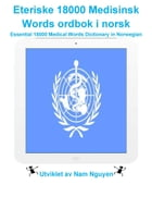 Eteriske 18000 Medisinsk Words ordbok i norsk: Essential 18000 Medical Words Dictionary in Norwegian by Nam Nguyen