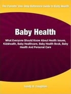 Baby Health: What Everyone Should Know About Health Issues, Kidshealth, Baby Healthcare, Baby Health Book, Baby H by Sandy R. Coughlan