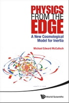 Physics from the Edge: A New Cosmological Model for Inertia by Michael Edward McCulloch
