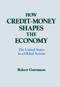 How Credit-money Shapes the Economy: The United States in a Global System: The United States in a…