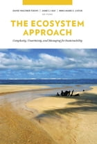 The Ecosystem Approach: Complexity, Uncertainty, and Managing for Sustainability by David Waltner-Toews