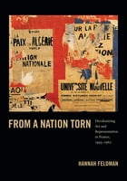 From a Nation Torn: Decolonizing Art and Representation in France, 1945-1962 by Hannah Feldman