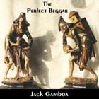 The Perfect Beggar by Jack Gamboa