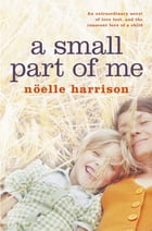 A Small Part of Me by Noelle Harrison