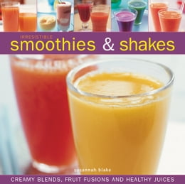 Book Irresistible Smoothies & Shakes: Creamy Blends, Fruit Fusions and Healthy Recipes by Susannah Blake