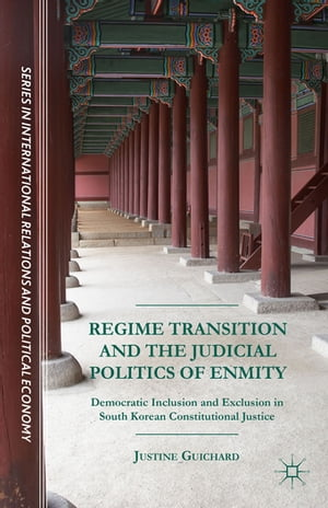 Regime Transition and the Judicial Politics of Enmity Democratic Inclusion and Exclusion in South Korean Constitutional Justice