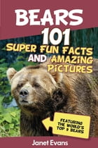 Bears : 101 Fun Facts & Amazing Pictures (Featuring The World's Top 9 Bears) by Janet Evans