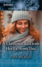 A Christmas Kiss with Her Ex-Army Doc by Tina Beckett
