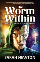 The Worm Within: The First Chronicle of Future Earth by Sarah J Newton