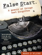 False Start: A memoir of things best forgotten by Mark O'Flynn
