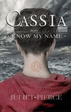 Cassia: Know My Name by Juliet Pierce