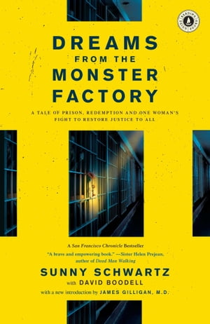 Dreams from the Monster Factory A Tale of Prison,  Redemption,  and One Woman's Fight to Restore Justice to All