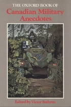 The Oxford Book of Canadian Military Anecdotes by Victor Suthern