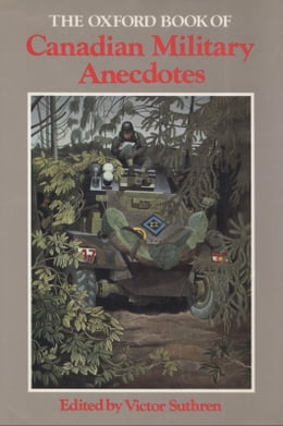 Book The Oxford Book of Canadian Military Anecdotes by Victor Suthern