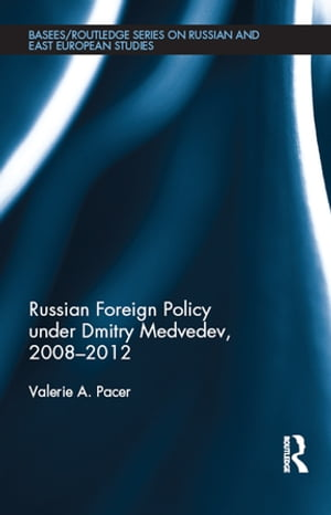 Russian Foreign Policy under Dmitry Medvedev,  2008-2012
