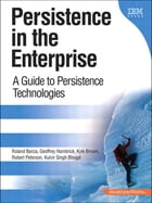 Persistence in the Enterprise: A Guide to Persistence Technologies by Roland Barcia