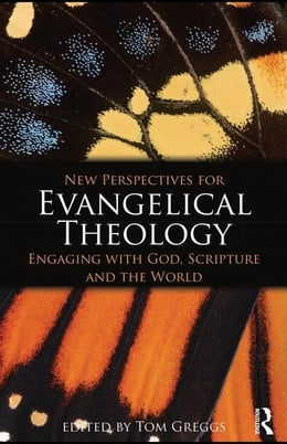 Book New Perspectives for Evangelical Theology: Engaging with God, Scripture, and the World by Greggs, Tom