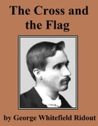 The Cross and the Flag: World War 1 Experiences by George Whitefield Ridout