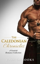 The Caledonian Chronicles Vol. 1: Scottish Romance Collection by Passion Books