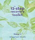 The 12 Step Recovery Toolkit by Stacey J.