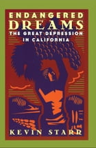 Endangered Dreams: The Great Depression in California by Kevin Starr