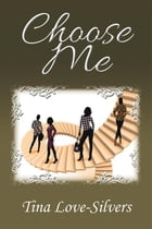 Choose Me by Tina Love-Silvers
