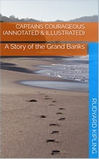 Captains Courageous (Annotated & Illustrated): A Story of the Grand Banks by Rudyard Kipling
