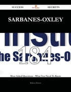 Sarbanes-oxley 184 Success Secrets - 184 Most Asked Questions On Sarbanes-oxley - What You Need To Know