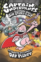 Captain Underpants and the Sensational Saga of Sir Stinks-A-Lot (Captain Underpants #12) Cover Image