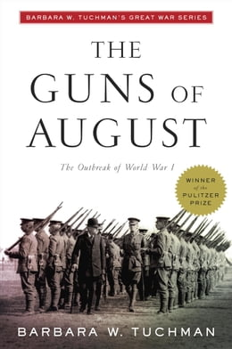 Book The Guns of August: The Outbreak of World War I; Barbara W. Tuchman's Great War Series by Barbara W. Tuchman